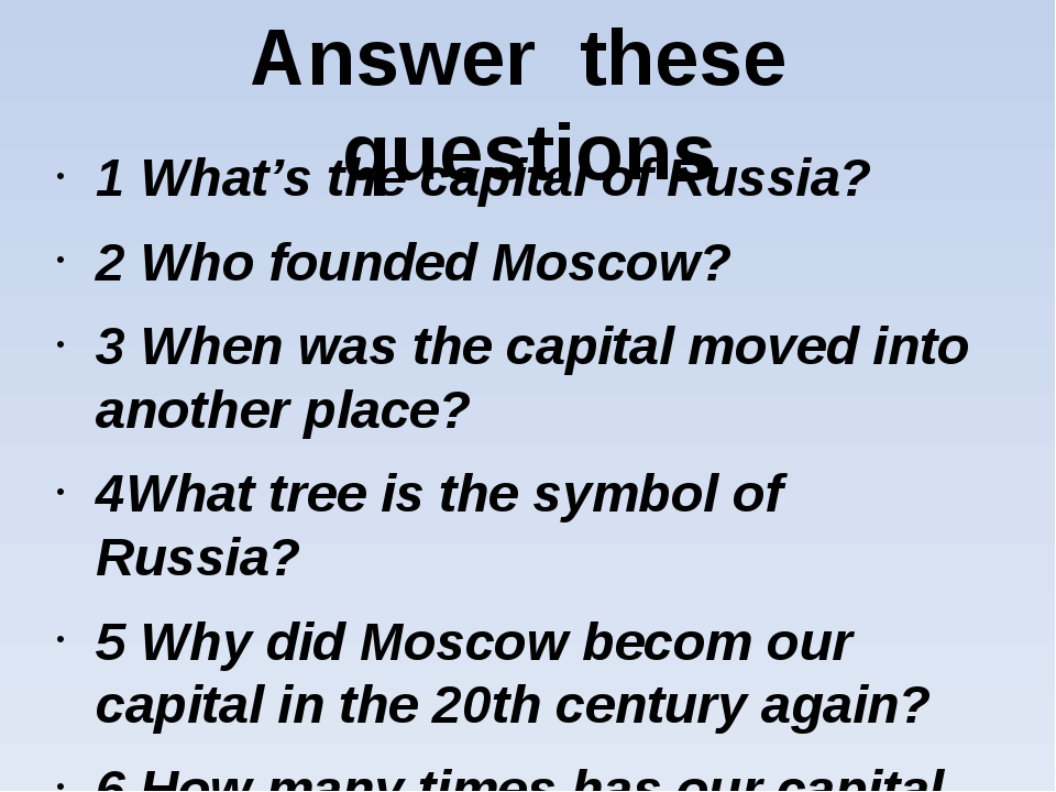 Answer these questions 1 What's the capital of Russia? 2 Who founded Moscow?...