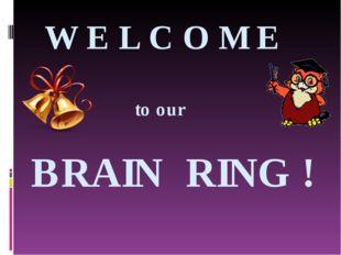 W E L C O M E to our BRAIN RING !