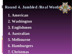 Round 4. Jumbled /Real Words 1. American 2. Washington 3. Englishmen 4. Austr