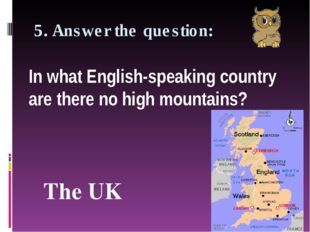 5. Answer the question: In what English-speaking country are there no high mo