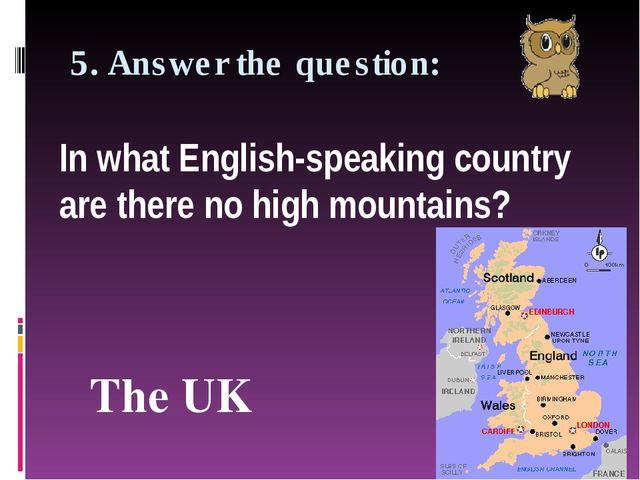 5. Answer the question: In what English-speaking country are there no high mo...