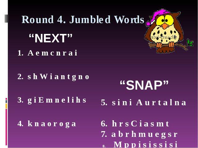 Round 4. Jumbled Words 1. A e m c n r a i 2. s h W i a n t g n o 3. g i E m n...