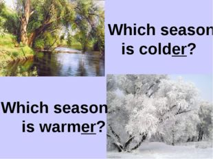 Which season is colder? Which season is warmer?