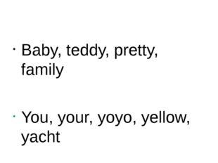 Baby, teddy, pretty, family You, your, yoyo, yellow, yacht