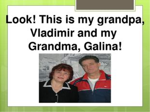 Look! This is my grandpa, Vladimir and my Grandma, Galina!