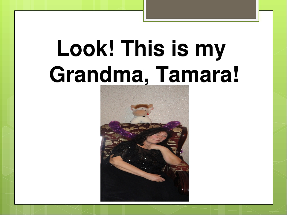 Look! This is my Grandma, Tamara!