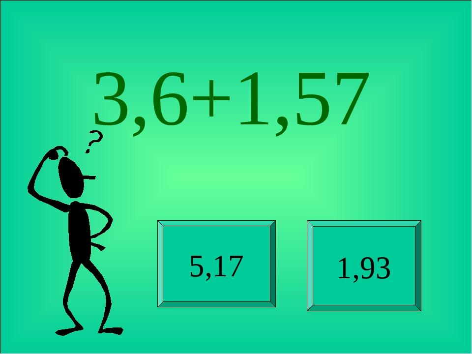 3,6+1,57 5,17 1,93