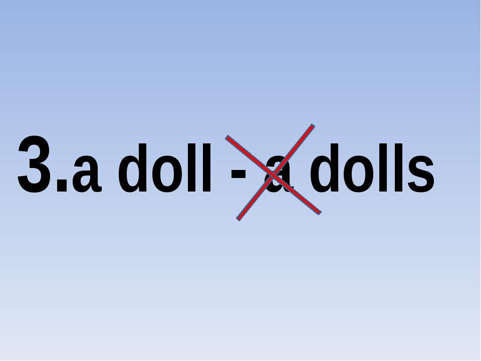 3.a doll - a dolls