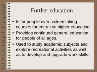 Further education Is for people over sixteen taking courses for entry into hi
