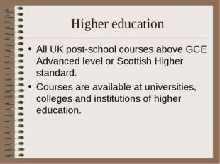 Higher education All UK post-school courses above GCE Advanced level or Scott