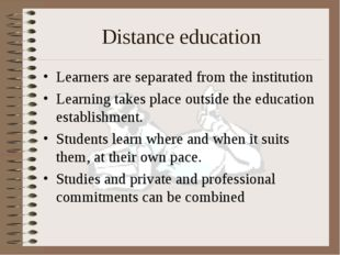 Distance education Learners are separated from the institution Learning takes