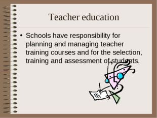 Teacher education Schools have responsibility for planning and managing teach