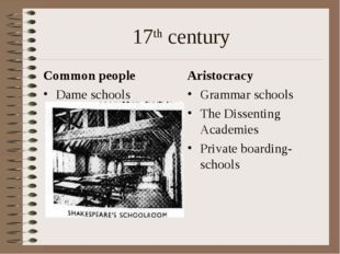 17th century Common people Dame schools Aristocracy Grammar schools The Disse