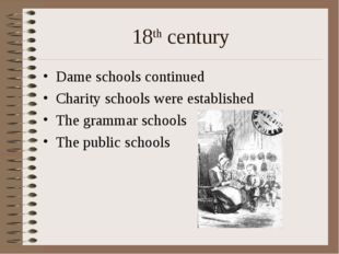 18th century Dame schools continued Charity schools were established The gram