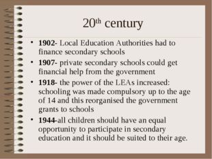20th century 1902- Local Education Authorities had to finance secondary schoo