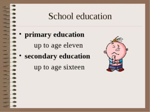 School education primary education 		up to age eleven secondary education 		u