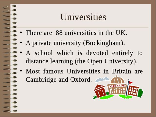Universities There are 88 universities in the UK. A private university (Bucki...