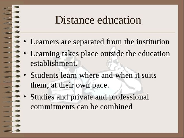 Distance education Learners are separated from the institution Learning takes...
