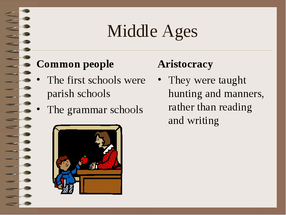 Middle Ages Common people The first schools were parish schools The grammar s...