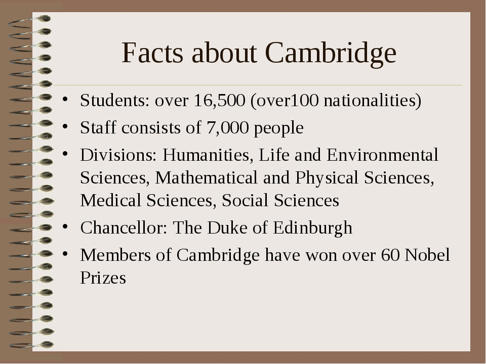 Facts about Cambridge Students: over 16,500 (over100 nationalities) Staff con...