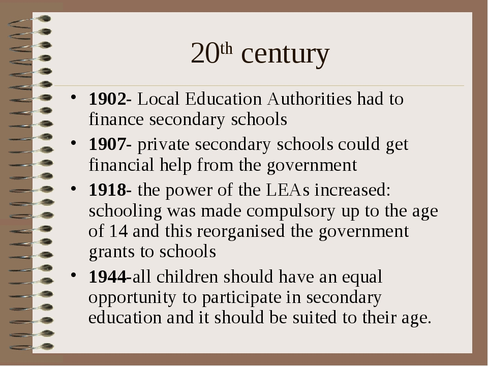 20th century 1902- Local Education Authorities had to finance secondary schoo...