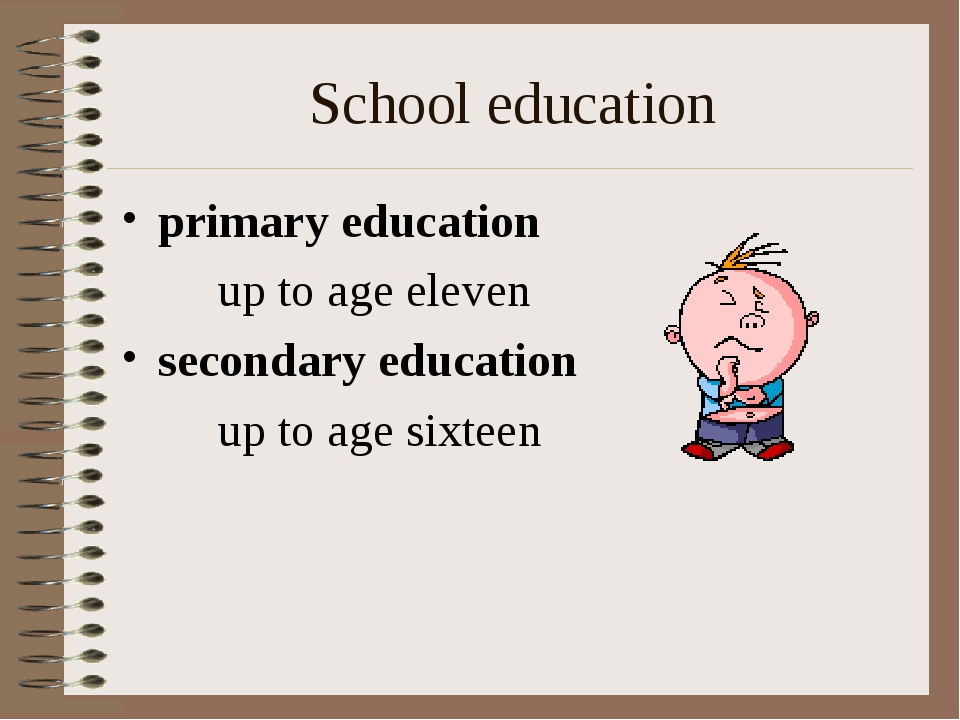 School education primary education 		up to age eleven secondary education 		u...