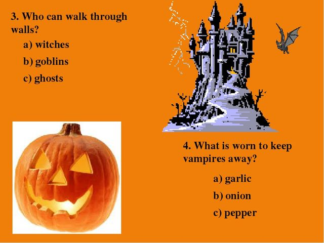 3. Who can walk through walls? a) witches b) goblins c) ghosts 4. What is wor...