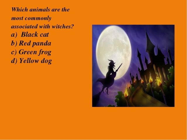 Which animals are the most commonly associated with witches? a) Black cat b)...