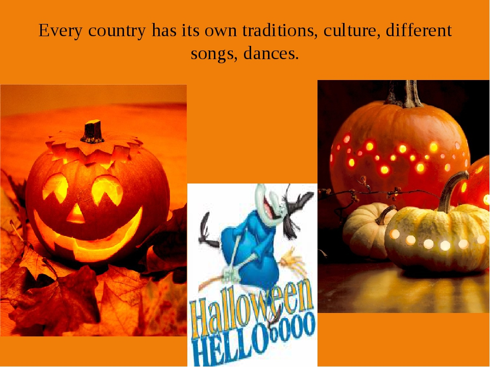 Every country has its own traditions, culture, different songs, dances.