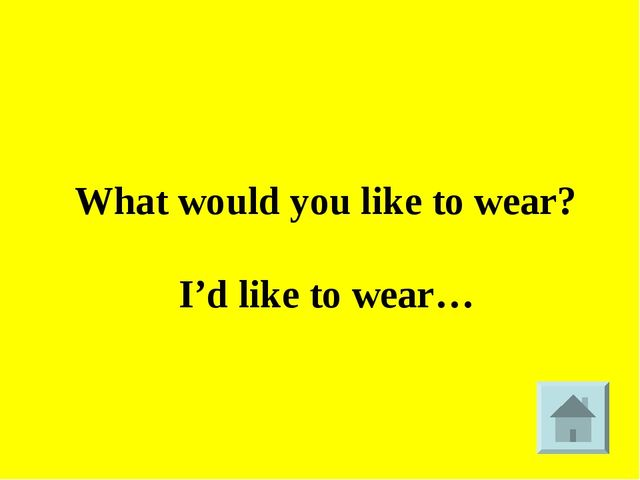 What would you like to wear? I'd like to wear…