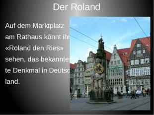 Der Roland Auf dem Marktplatz am Rathaus könnt ihr «Roland den Ries» sehen, d