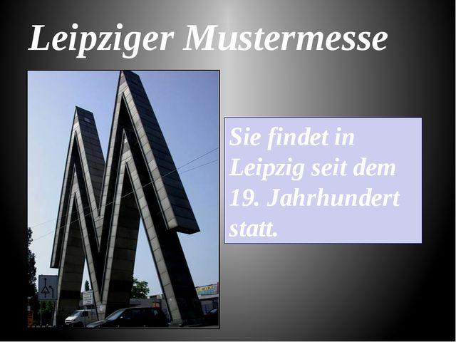 Leipziger Mustermesse Sie findet in Leipzig seit dem 19. Jahrhundert statt.