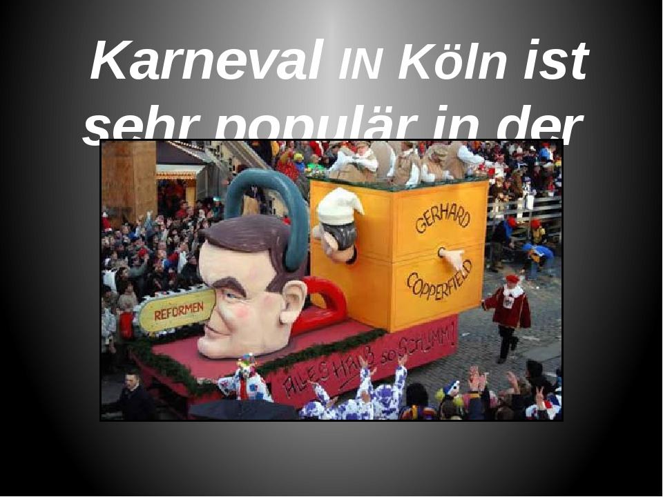 Karneval IN Köln ist sehr populär in der Welt.