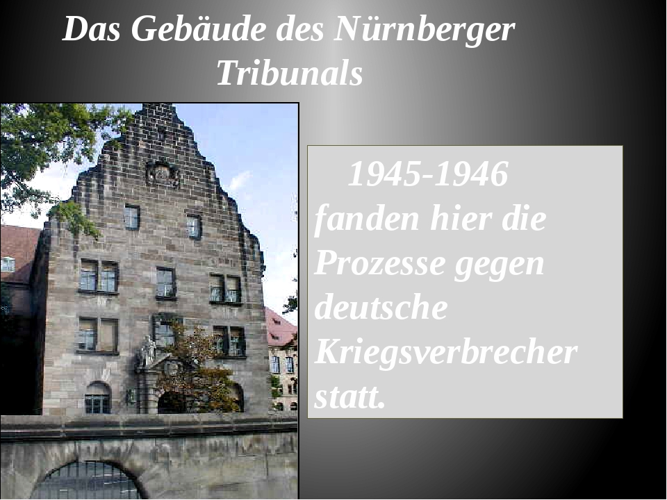 1945-1946 fanden hier die Prozesse gegen deutsche Kriegsverbrecher statt. Da...