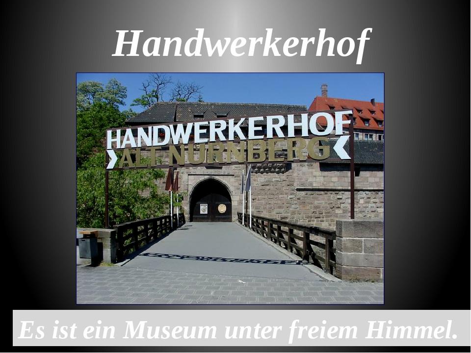 Handwerkerhof Es ist ein Museum unter freiem Himmel.