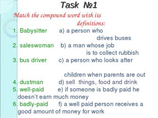 Task №1 Match the compound word with its definitions: 1. Babysitter a) a pers