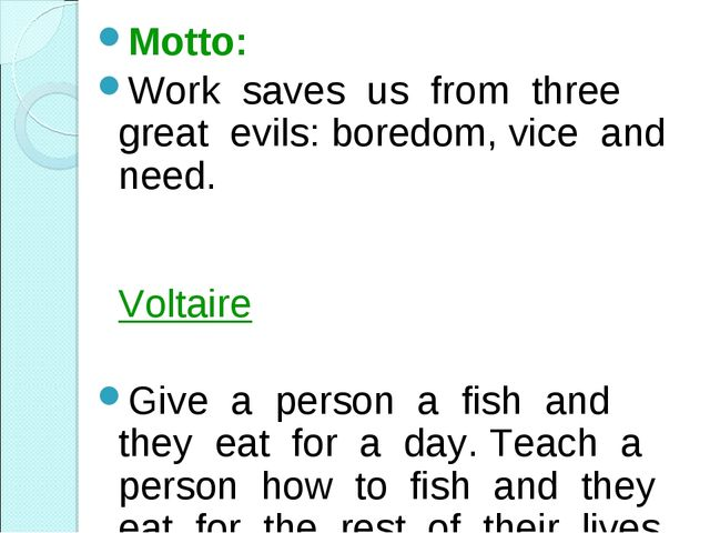 Motto: Work saves us from three great evils: boredom, vice and need. 						Vo...