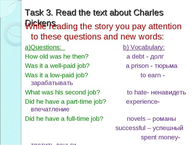 Task 3. Read the text about Charles Dickens. While reading the story you pay...