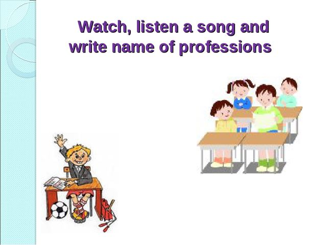 Watch, listen a song and write name of professions