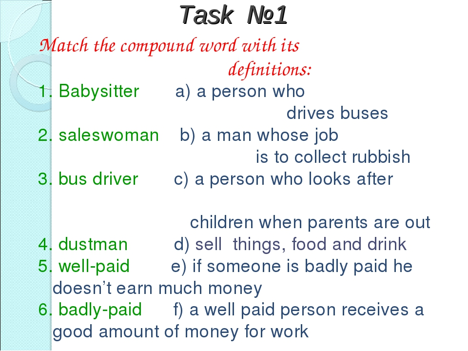 Task №1 Match the compound word with its definitions: 1. Babysitter a) a pers...