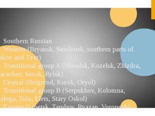 3.Southern Russian a.Western (Bryansk, Smolensk, southern parts of Pskov an