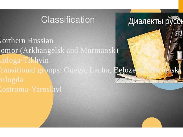 Classification 1.Northern Russian a.Pomor (Arkhangelsk and Murmansk) b.Lad...