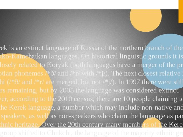 1.Kerek is an extinct language of Russia of the northern branch of the Chuko...