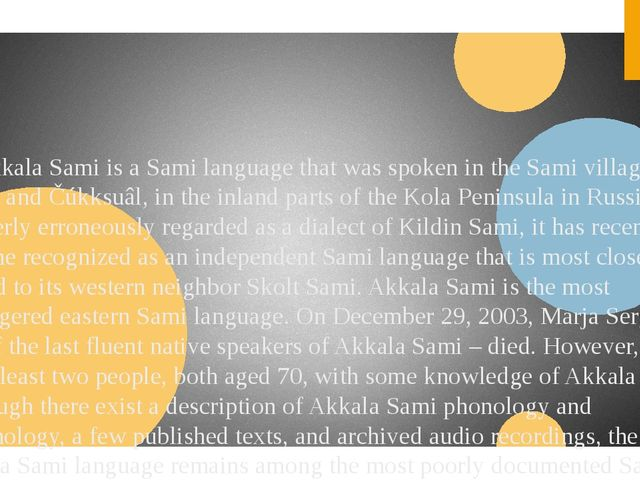 3.Akkala Sami is a Sami language that was spoken in the Sami villages of Ákk...