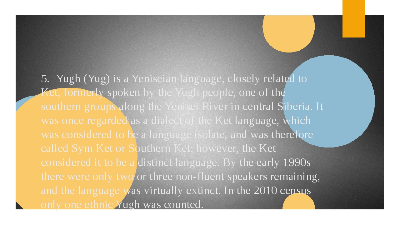 5.Yugh (Yug) is a Yeniseian language, closely related to Ket, formerly spoke...