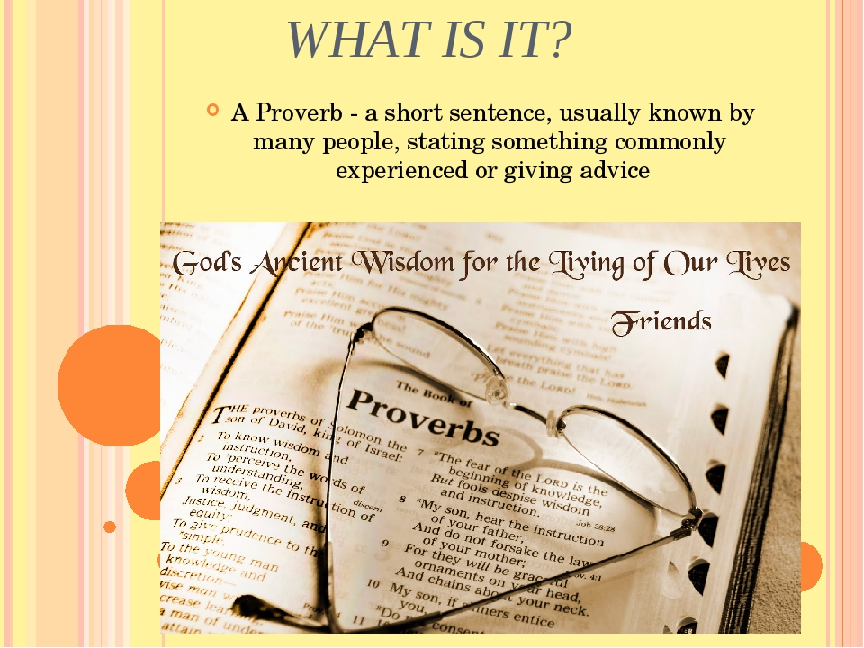 WHAT IS IT? A Proverb - a ​short ​sentence, usually ​known by many ​people, ​...