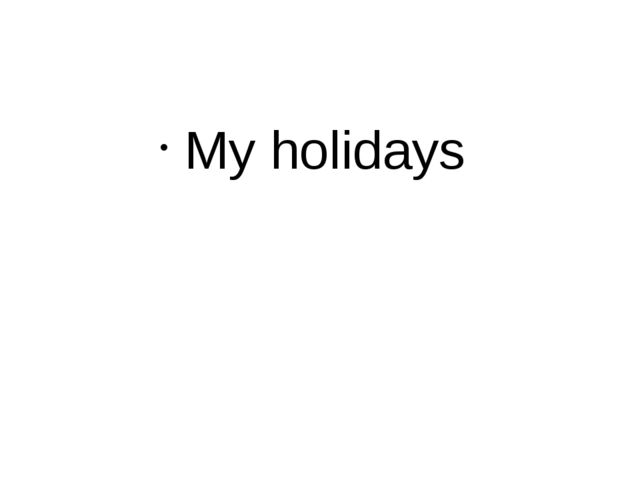My holidays