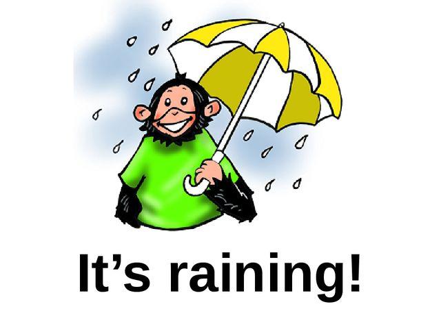 It's raining!