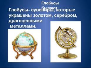 Глобусы- сувениры, которые украшены золотом, серебром, драгоценными металлами