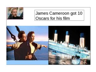 James Cameroon got 10 Oscars for his film